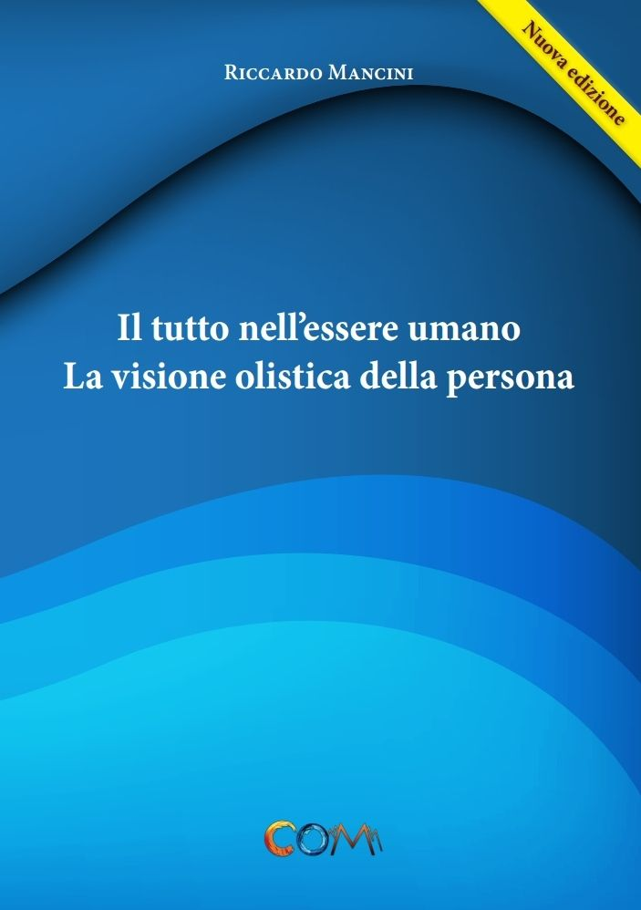 Il tutto nell'essere umano - La visione olistica della persona Autore: Riccardo Mancini