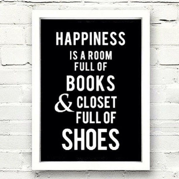 Happiness is a room full of books and closet full of shoes! #happiness #happinessquote #quotes #shoes #shoeqoute