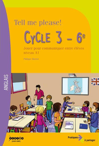 Tell me please ! : cycle 3-6e : jouer pour communiquer entre élèves, niveau A1 http://cataloguescd.univ-poitiers.fr/masc/Integration/EXPLOITATION/statique/cataTITN.asp?id=947217