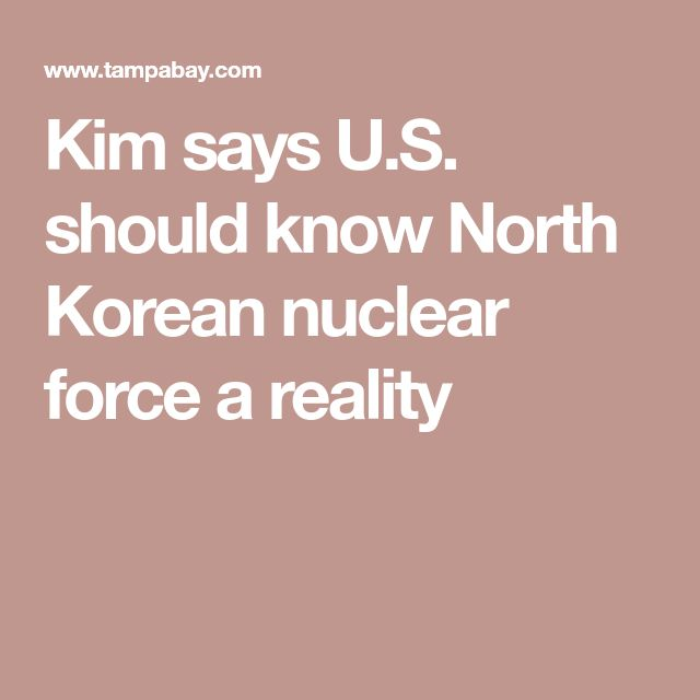 Kim says U.S. should know North Korean nuclear force a reality