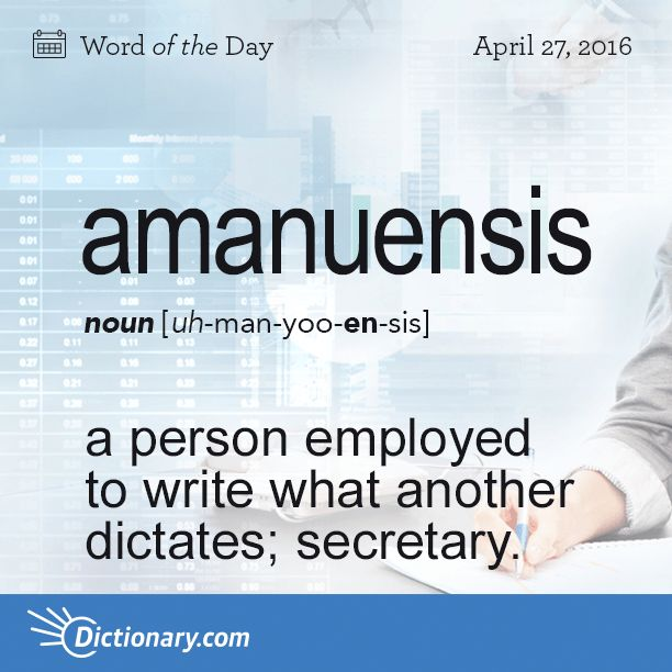 Dictionary.com's Word of the Day - amanuensis - a person employed to write what another dictates or to copy what has been written by another