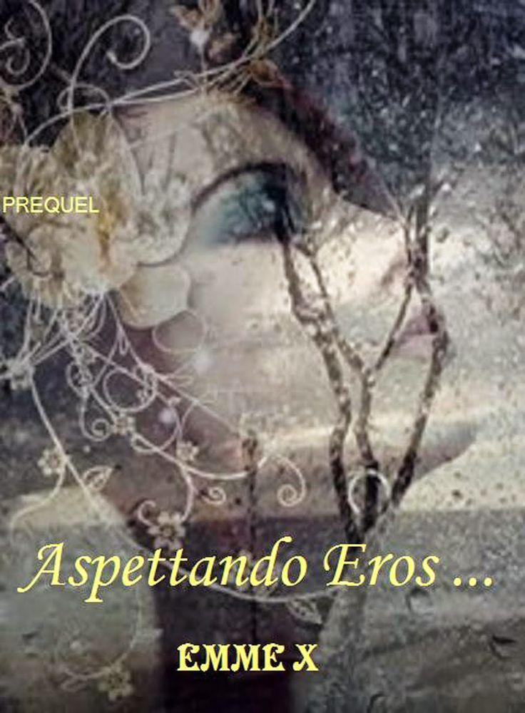 Romanzi rosa contemporanei di Emme X: Prequel: ASPETTANDO EROS ...