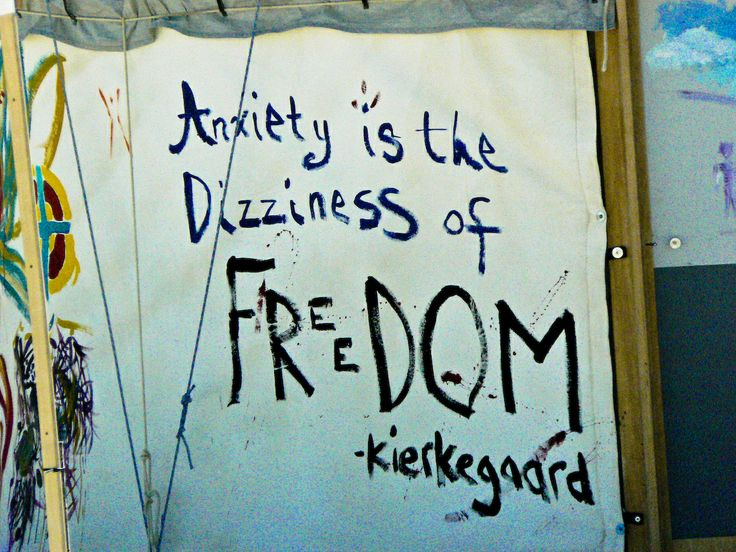 """""""Anxiety is the dizziness of freedom."""" ~ Søren Kierkegaard cf. http://en.wikipedia.org/wiki/The_Concept_of_Anxiety"""