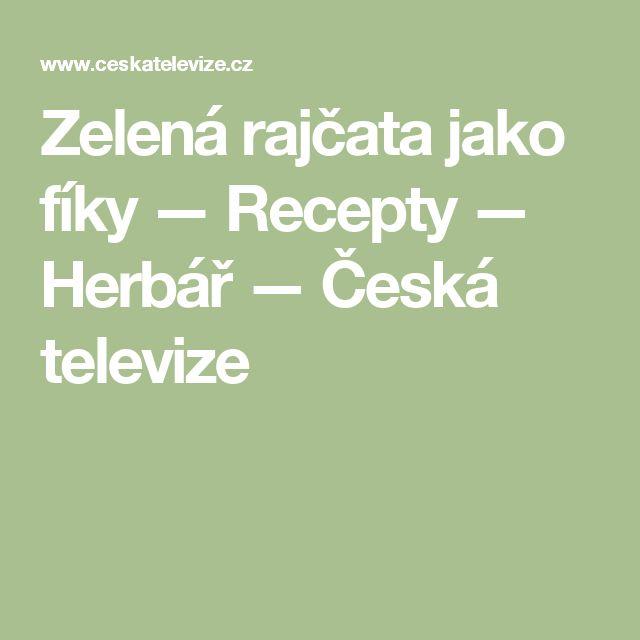 Zelená rajčata jako fíky — Recepty — Herbář — Česká televize