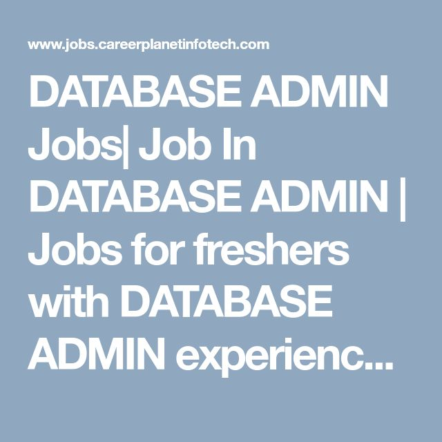 DATABASE ADMIN Jobs| Job In  DATABASE ADMIN | Jobs for freshers with  DATABASE ADMIN experience|  DATABASE ADMIN job opportunities For  DATABASE ADMIN | Career Planet