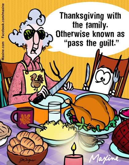 """Thanksgiving with the family. Otherwise known as """"pass the guilt."""""""