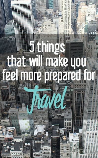 5 Things that Will Make You Feel More Prepared for Travel