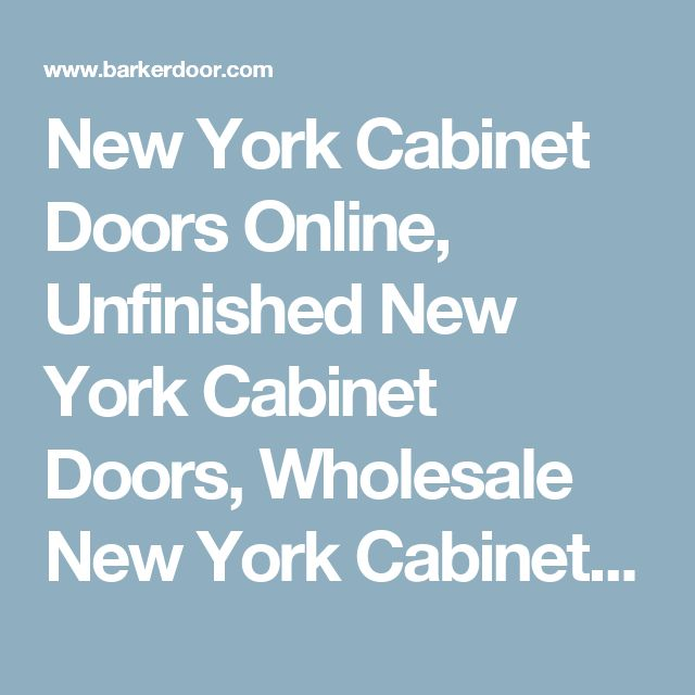 New York Cabinet Doors Online, Unfinished New York Cabinet Doors, Wholesale New York Cabinet Doors, Custom New York Cabinet Doors, New York Kitchen and Bath Cabinet Doors in glass