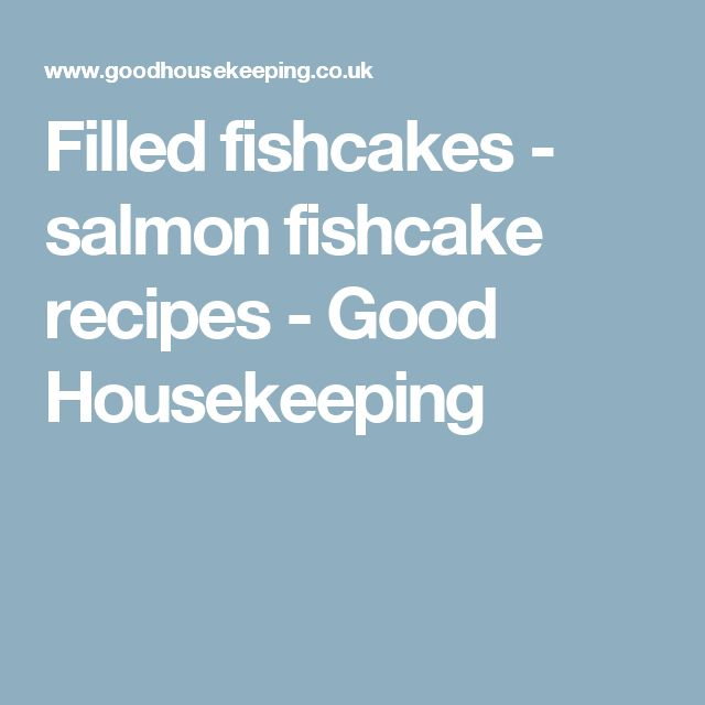 Filled fishcakes - salmon fishcake recipes - Good Housekeeping