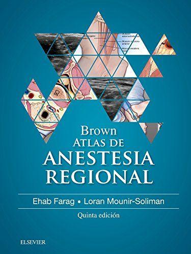 Brown atlas de anestesia regional / Brown, David L. DISPONIBLE EN: http://biblos.uam.es/uhtbin/cgisirsi/UAM/FILOSOFIA/0/5?searchdata1=%209788491131694