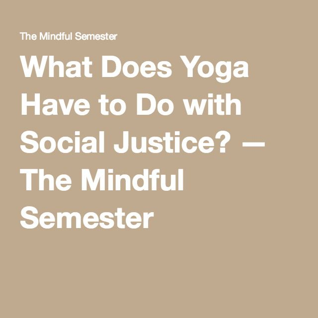 What Does Yoga Have to Do with Social Justice? — The Mindful Semester
