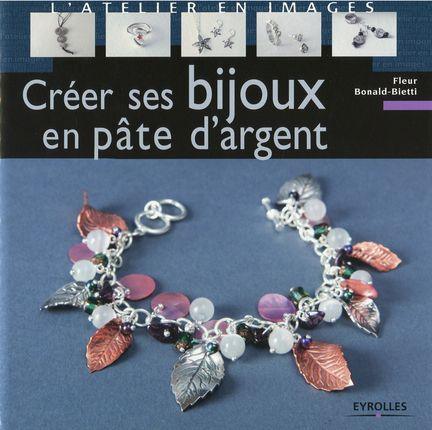Fleur Bonald-Bietti- Créer ses bijoux en pâte d'argent