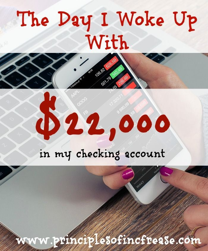 The Day I Woke Up with $22,000 in my checking account « Principles of Increase