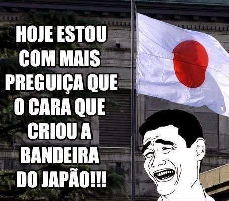 """""""Hoje estou com mais preguiça que o cara que criou a bandeira do Japão"""""""