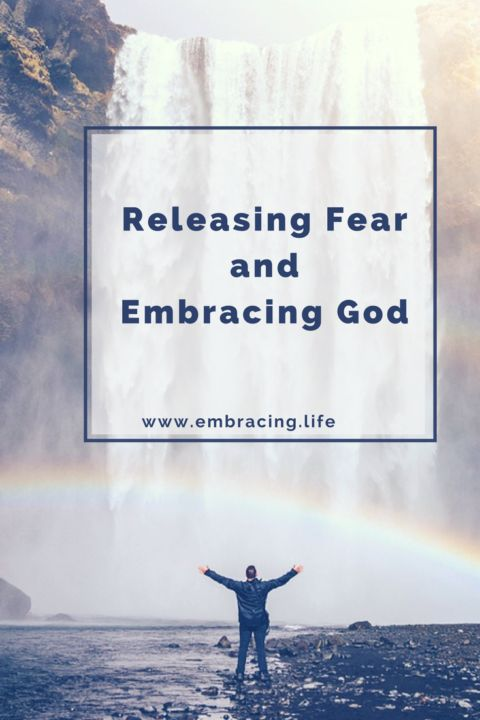 Learning to release our fears so we can embrace all God has for us
