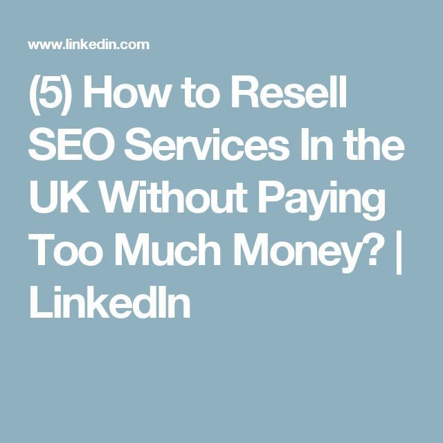 (5) How to Resell SEO Services In the UK Without Paying Too Much Money?   LinkedIn