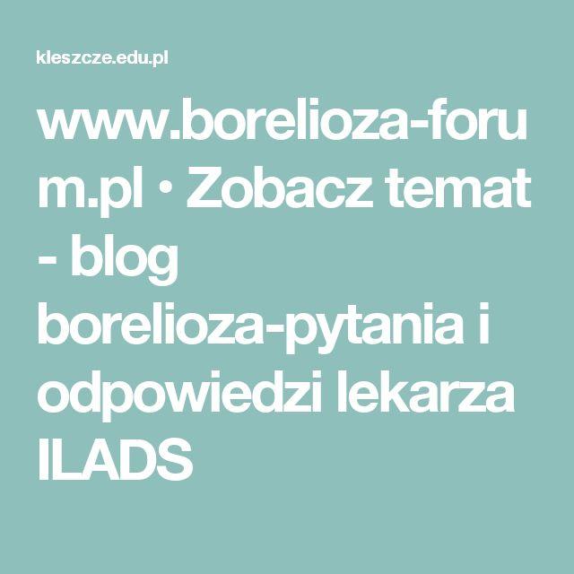 www.borelioza-forum.pl • Zobacz temat - blog borelioza-pytania i odpowiedzi lekarza ILADS