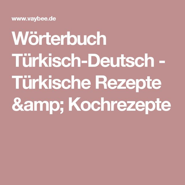 Wörterbuch Türkisch-Deutsch - Türkische Rezepte & Kochrezepte