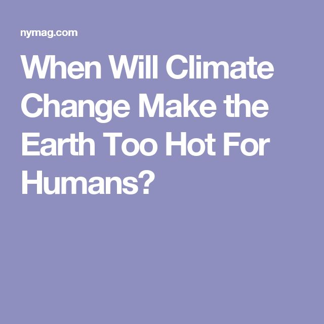 485 best in the news images on pinterest coupon codes fit and when will climate change make the earth too hot for humans fandeluxe Choice Image