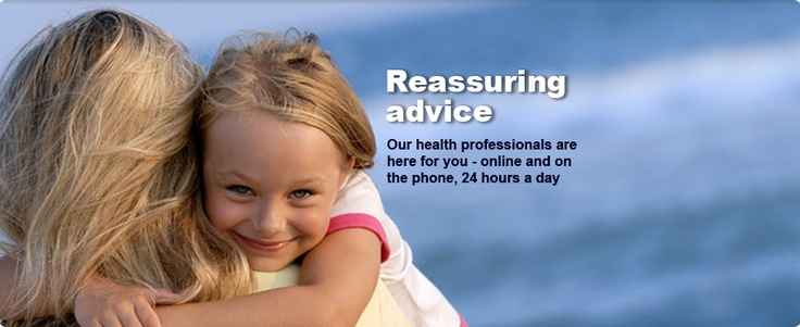 Reassuring advice. Our health professionals are here for you - online and on the phone, 24 hours a day