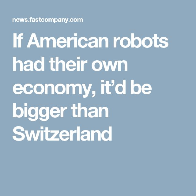 If American robots had their own economy, it'd be bigger than Switzerland
