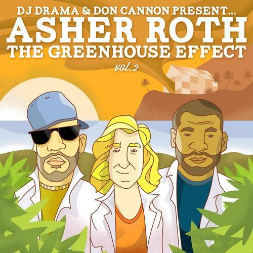 Check out: The Greenhouse Effect Vol.2 (2013) - Asher Roth See: http://lyrics-dome.blogspot.com/2014/09/the-greenhouse-effect-vol2-2013-asher.html #lyricsdome