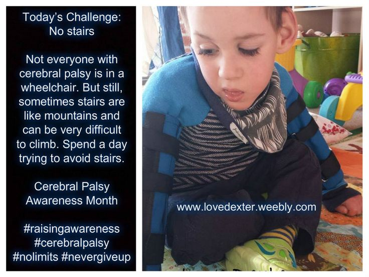 Cerebral Palsy and Stairs - Not everyone with cerebral palsy is in a wheelchair. But, many have difficulties walking. Spend one day avoiding all steps and uneven footpaths.