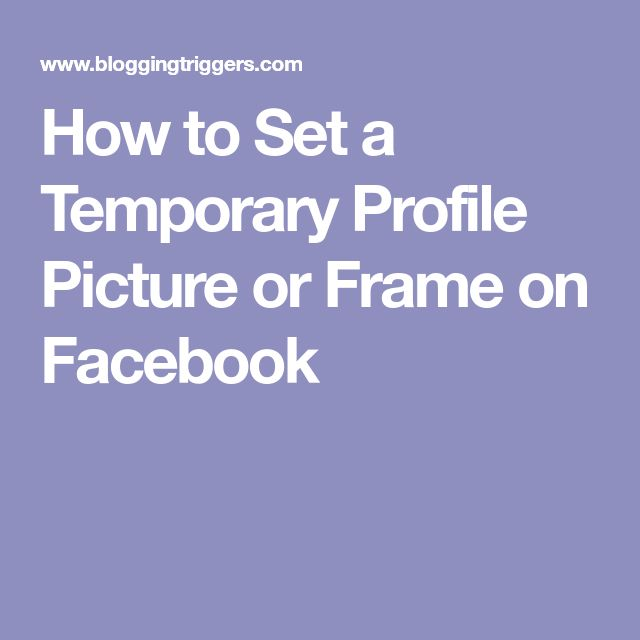 How to Set a Temporary Profile Picture or Frame on Facebook