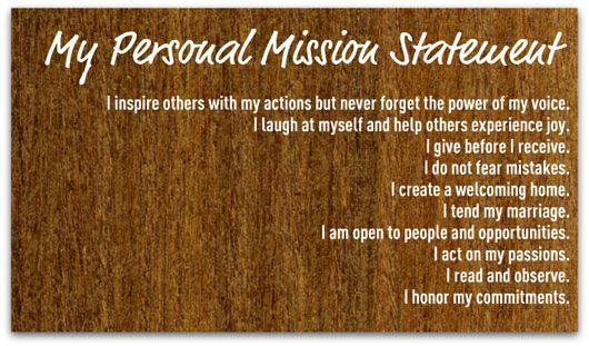 my personal mission statement in life Stephen covey: sample mission statements | mission vision statement | personal mission statement examples how i wrote my personal mission statement step one of 10 steps to falling in i never thought i would write a personal mission statement- but i did, and it changed the way i view my life & accomplish goals.