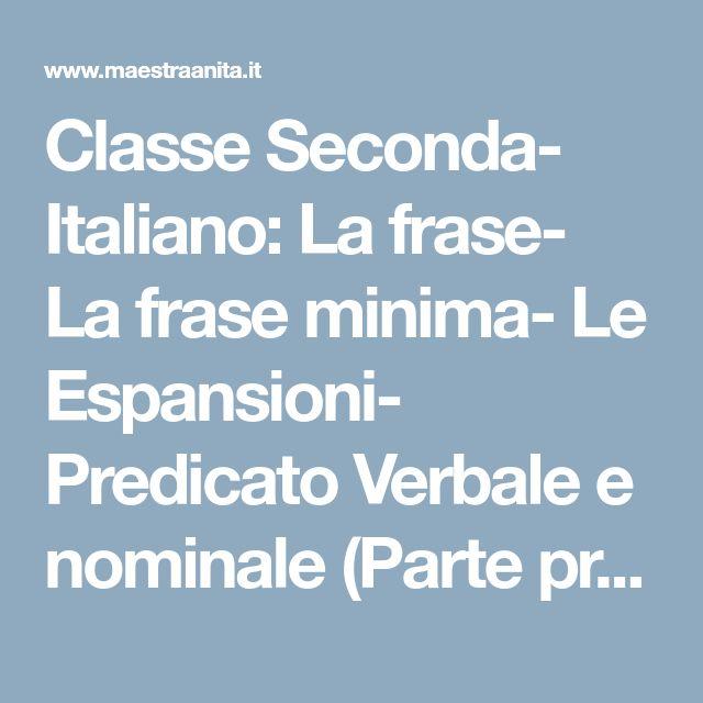 Classe Seconda- Italiano: La frase- La frase minima- Le Espansioni- Predicato Verbale e nominale (Parte prima)