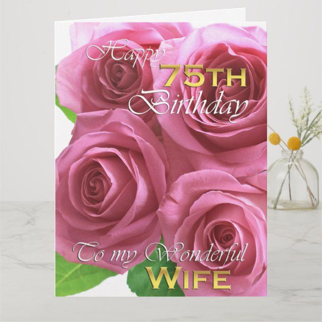 Beautiful Roses 75th Birthday For My Wife Big Card Zazzle Com