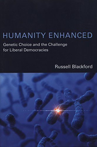 From 12.26 Humanity Enhanced: Genetic Choice And The Challenge For Liberal Democracies (basic Bioethics)