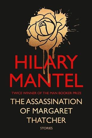 The Assassination of Margaret Thatcher by Hillary Mantel