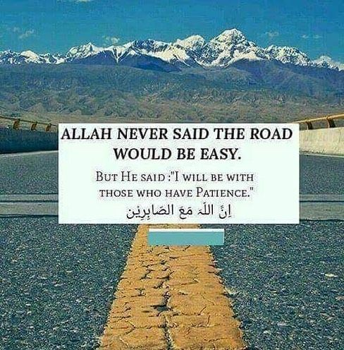 Allah never said the road would be easy. But he said I will be with those who have patience. ❤