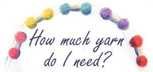 How Much Yarn Do I Need? #yarn #knit #crochet