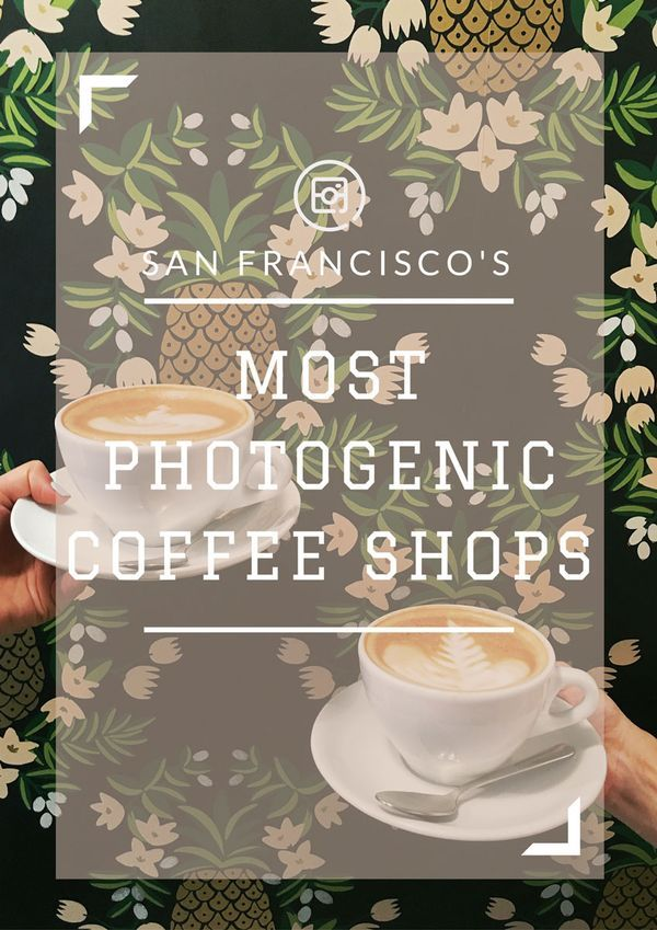 USA Travel Inspiration - Most Instagram-Friendly Coffee Shops in San Francisco, CA