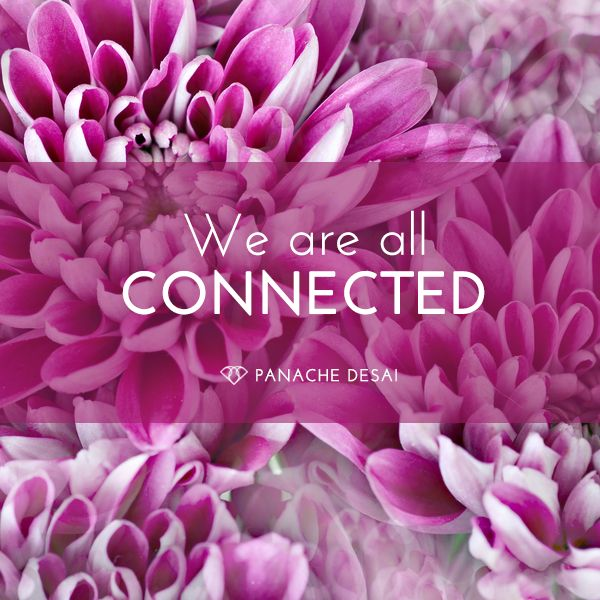 All who cross your path are singular expressions of one singular consciousness. All things are connected and ultimately one.