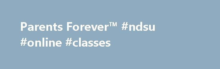 Parents Forever™ #ndsu #online #classes http://liberia.remmont.com/parents-forever-ndsu-online-classes/  # North Dakota State University Parents Forever™ Whether you are married and seeking divorce or never married but now separating, the impact on your child(ren) can be significant. Research indicates that traumatic and/or stressful events can affect children as young as one year old. Parents want to do their best to minimize the negative impact and keep their children from getting in the…