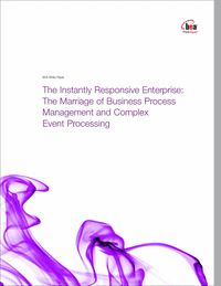 """The Instantly Responsive Enterprise: The Marriage of Business Process Management and Complex Event Processing""  Learn how Business Process Management (BPM) and Complex Event Processing (CEP) can work together to keep pace with changing conditions."