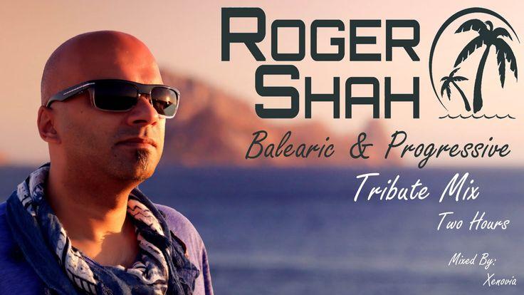 Roger Shah - Balearic & Progressive Tribute Mix (Two Hours) [HQ/HD 1080p]