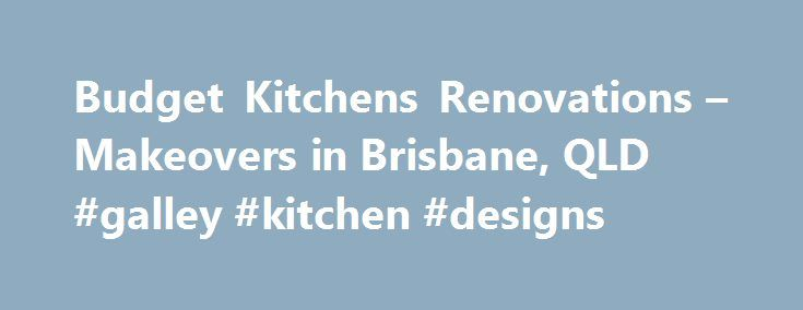 Budget Kitchens Renovations – Makeovers in Brisbane, QLD #galley #kitchen #designs http://kitchen.nef2.com/budget-kitchens-renovations-makeovers-in-brisbane-qld-galley-kitchen-designs/  #kitchen suppliers # Cheap Kitchen Renovations in Brisbane Welcome to Kitchen Suppliers Brisbane, the place to go if you want quality cabinets and benchtops at budget friendly prices. We have been able to maintain our reputation for providing cheap kitchens by making sure they are shipped direct from us, the…