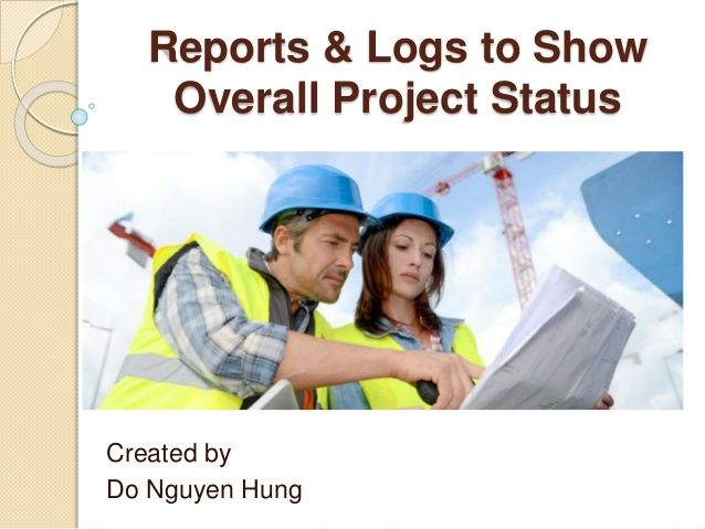 Reports and logs for overall project status