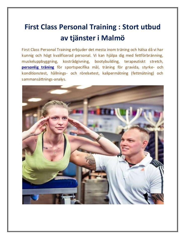 First Class Personal Training : Stort utbud av tjänster i Malmö - http://www.slideshare.net/richardstanna/first-class-personal-training-stort-utbud-av-tjnster-i-malm - First Class Personal Training förse tjänster som fettförbränning, muskeluppbyggning, kostrådgivning, bootybuilding, terapeutiskt stretch, personlig träning för sportspecifika mål, träning för gravida, styrke- och konditionstest, hållnings- och rörelsetest, kalipermätning (fettmätning).