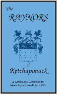 The Raynors of Ketchaponack: A Genealogy of the Descendants of Jonathan Raynor, Grandson of Thurston Raynor of Southampton, Long Island, New York