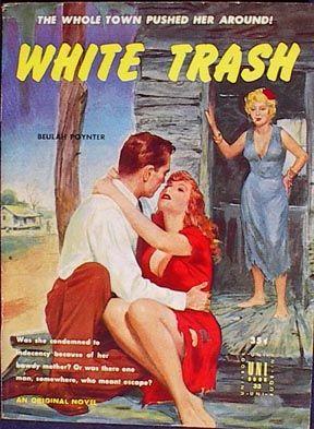 White Trash: Pulp Art, Books, Trash Pulp, Pulp Covers, Book Covers, White Trash, Pulp Fiction, Book Titles, Pulp Book