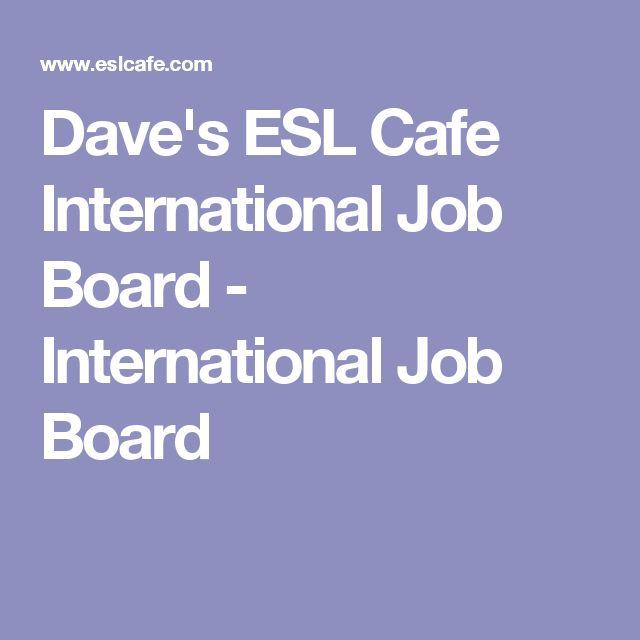 Dave's ESL Cafe International Job Board - International Job Board