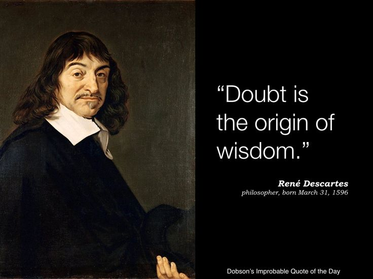 the idea behind rene descartes philosophy of enlightenment Act two: modern european philosophy, which begins in the 17th century when rené descartes tried to cast doubt on everything, thus precipitating a civil war between rationalists who thought that.