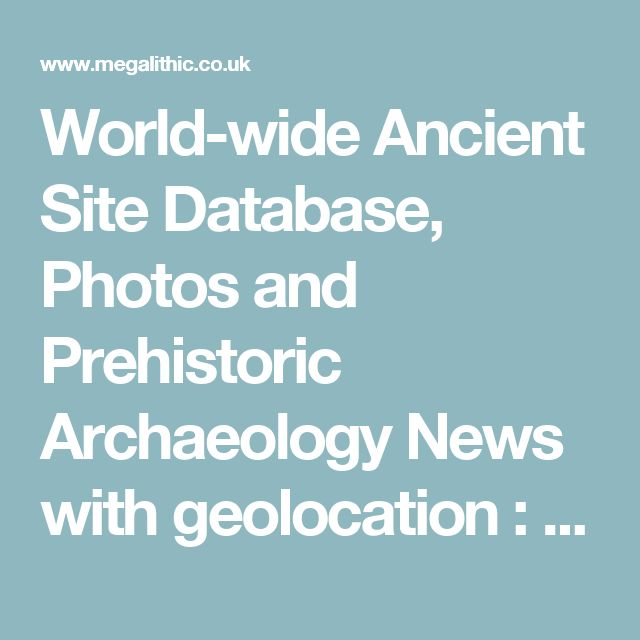 World-wide Ancient Site Database, Photos and Prehistoric Archaeology News with geolocation  : The Megalithic Portal and Megalith Map: