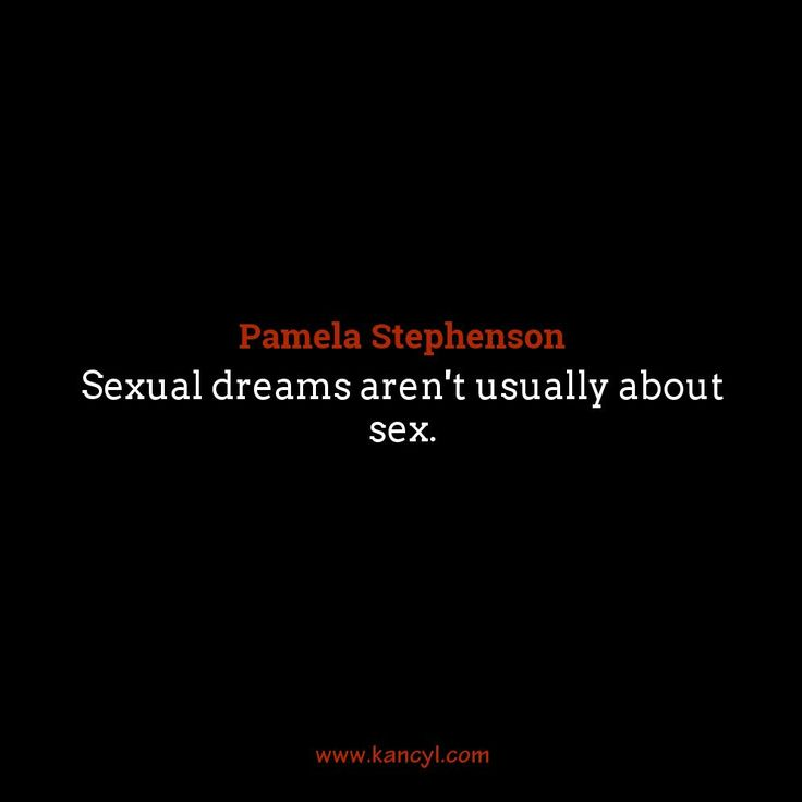 """""""Sexual dreams aren't usually about sex."""", Pamela Stephenson"""