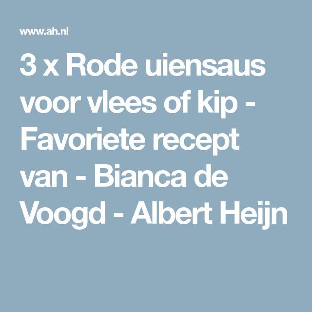 3 x Rode uiensaus voor vlees of kip - Favoriete recept van - Bianca de Voogd - Albert Heijn